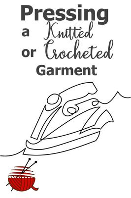 Pressing a Knitted or Crocheted Garment