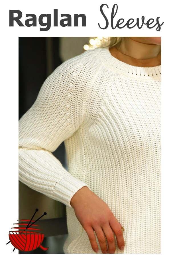 799d997482f9d Raglan Sleeves. There is one thing about circularly knit garment you should  be aware of.